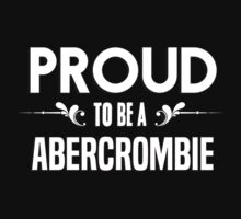 Proud to be a Abercrombie. Show your pride if your last name or surname is Abercrombie by mjones7778