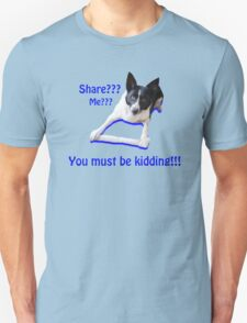 Share? Me? You must be kidding!! T-Shirt