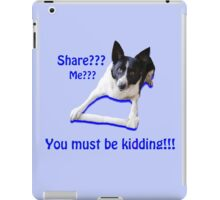 Share? Me? You must be kidding!! iPad Case/Skin