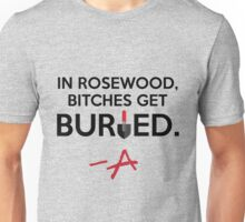 In Rosewood, Bitches Get Buried Unisex T-Shirt
