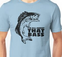 I'm all about that bass Unisex T-Shirt
