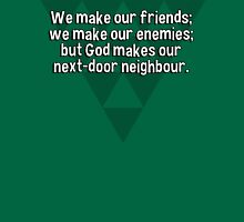 We make our friends; we make our enemies; but God makes our next-door neighbour. T-Shirt
