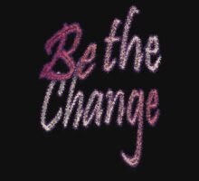 Be the Change by SocJusticeInk