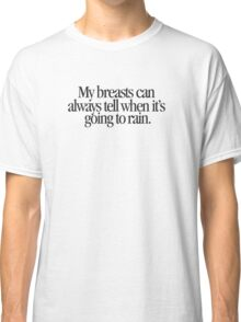 Mean Girls - My breasts can always tell when it's going to rain Classic T-Shirt