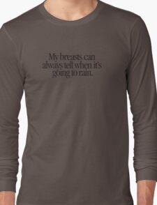 Mean Girls - My breasts can always tell when it's going to rain Long Sleeve T-Shirt