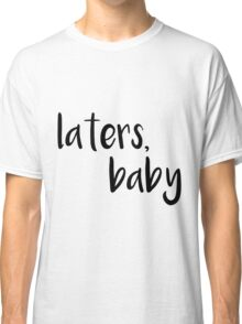 "50 Shades of Grey ""Laters, Baby"" Quote Classic T-Shirt"