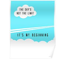 The sky's not the limit - it's my beginning Poster
