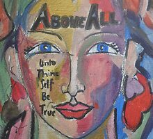Above All Unto Thine Own Self Be True by Anthea  Slade