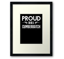 Proud to be a Cumberbatch. Show your pride if your last name or surname is Cumberbatch Framed Print