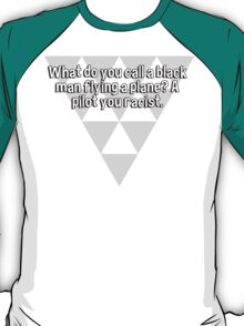 What do you call a black man flying a plane? A pilot you racist.  T-Shirt