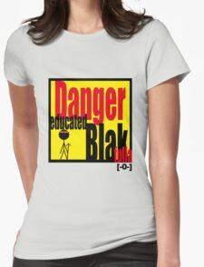 DANGER educated Blakfulla [-0-] Womens Fitted T-Shirt