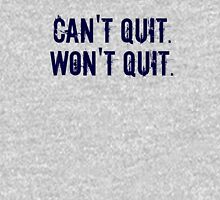Can't Quit. Won't Quit. Unisex T-Shirt
