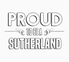 Proud to be a Sutherland. Show your pride if your last name or surname is Sutherland Kids Clothes