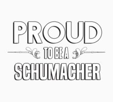 Proud to be a Schumacher. Show your pride if your last name or surname is Schumacher Kids Clothes