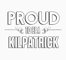Proud to be a Kilpatrick. Show your pride if your last name or surname is Kilpatrick Kids Clothes