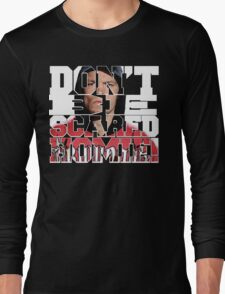 Don't Be Scared Homie! Long Sleeve T-Shirt