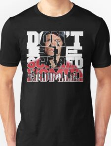 Don't Be Scared Homie! Unisex T-Shirt