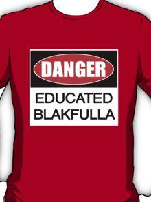 DANGER educated Blakfulla ii [-0-] T-Shirt