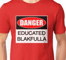 DANGER educated Blakfulla ii [-0-] Unisex T-Shirt