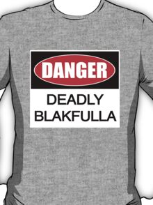 DANGER deadly Blakfulla [-0-] T-Shirt