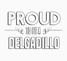 Proud to be a Delgadillo. Show your pride if your last name or surname is Delgadillo Kids Clothes