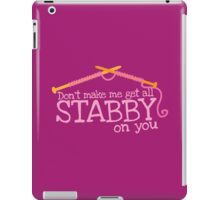 Don't make me get all stabby on you! Funny knitting knitters joke design iPad Case/Skin