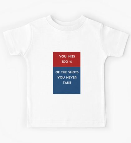 You miss 100 % of the shots you never take Kids Tee