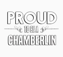 Proud to be a Chamberlin. Show your pride if your last name or surname is Chamberlin Kids Clothes