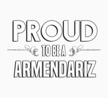 Proud to be a Armendariz. Show your pride if your last name or surname is Armendariz Kids Clothes
