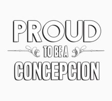 Proud to be a Concepcion. Show your pride if your last name or surname is Concepcion Kids Clothes