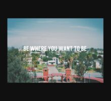 Be where you want to be Kids Clothes