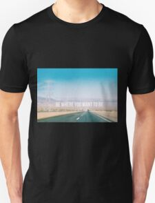 Be where you want to be road trip Unisex T-Shirt