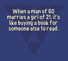 When a man of 60 marries a girl of 21' it's like buying a book for someone else to read. T-Shirt