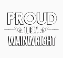 Proud to be a Wainwright. Show your pride if your last name or surname is Wainwright Kids Clothes