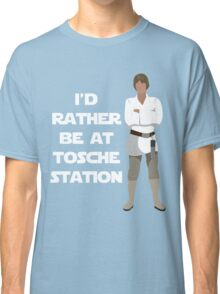 I'd Rather be at Tosche Station Classic T-Shirt