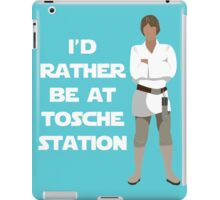 I'd Rather be at Tosche Station iPad Case/Skin