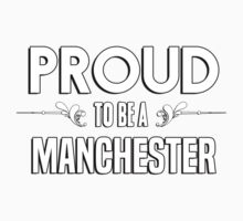 Proud to be a Manchester. Show your pride if your last name or surname is Manchester Kids Clothes