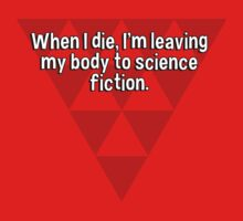 When I die' I'm leaving my body to science fiction. by margdbrown