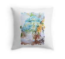 Inspirational Quote - She Believed She Could So She Did. Throw Pillow