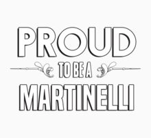 Proud to be a Martinelli. Show your pride if your last name or surname is Martinelli Kids Clothes