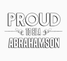 Proud to be a Abrahamson. Show your pride if your last name or surname is Abrahamson Kids Clothes