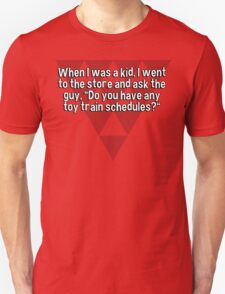 """When I was a kid' I went to the store and ask the guy' """"Do you have any toy train schedules?"""" T-Shirt"""