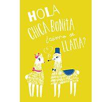 Hola Chica Bonita Poster Photographic Print