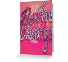 Be the Change Print Greeting Card