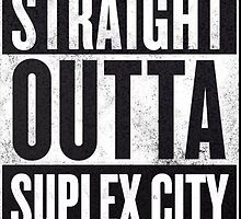 Straight Outta Suplex City by TWMTees