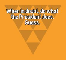 When in doubt' do what the President does. Guess. by margdbrown