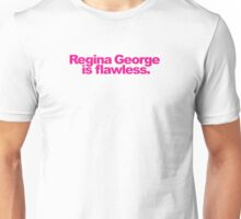 Mean Girls - Regina George is flawless! Unisex T-Shirt