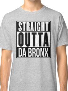 STRAIGHT OUTTA DA BRONX Classic T-Shirt