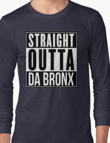 STRAIGHT OUTTA DA BRONX Long Sleeve T-Shirt