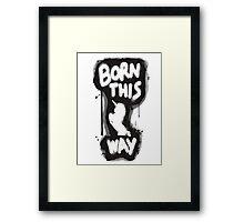 Born This Way Shirt Framed Print